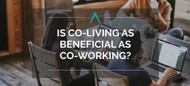 Is Co-Living as Beneficial as Co-Working?