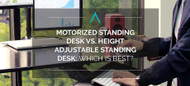 Motorized Standing Desk vs. Height Adjustable Standing Desk: Which is Best?