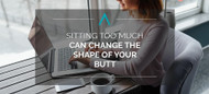 Sitting Too Much Can Change the Shape of Your Butt