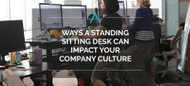 Ways a Standing Sitting Desk Can Impact Your Company Culture