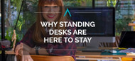 Why Standing Desks Are Here To Stay