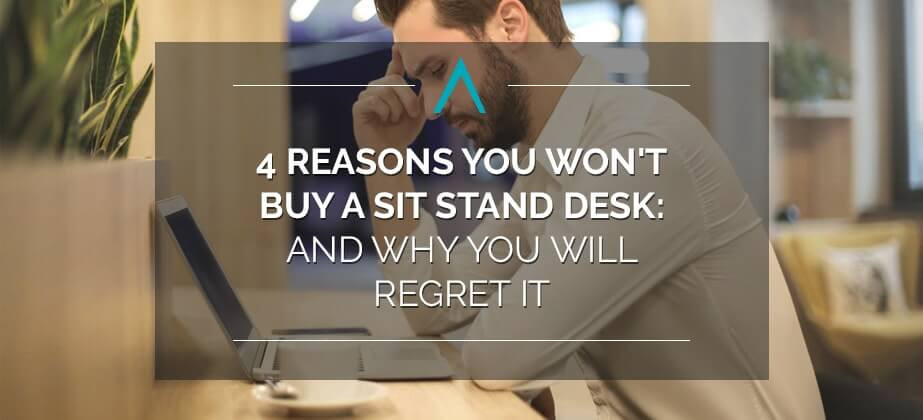 4 Reasons You Won't Buy a Sit Stand Desk: And Why You Will Regret It