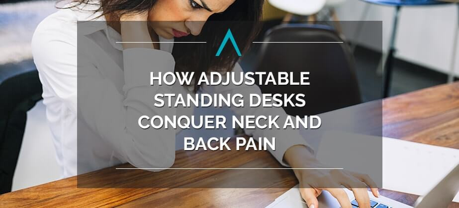 How Adjustable Standing Desks Conquer Neck and Back Pain
