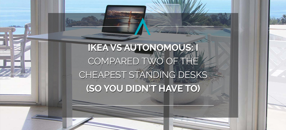 Ikea Vs Autonomous I Compared Two Of The Cheapest Standing Desks So You Didn T Have To Standdesk