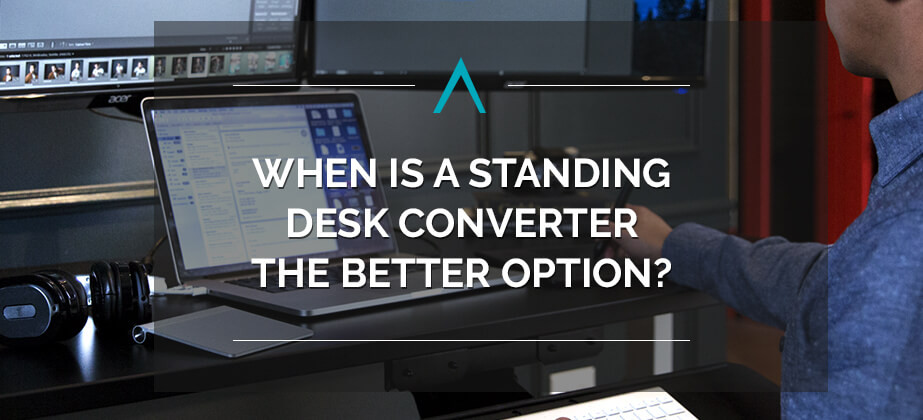 When Is a Standing Desk Converter the Better Option?