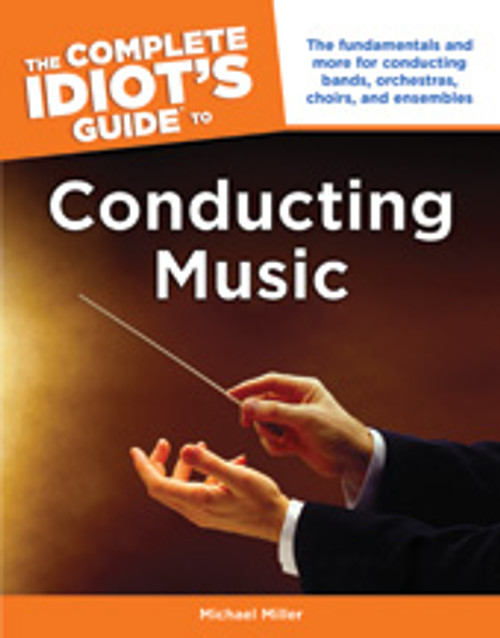 The Complete Idiot's Guide to Conducting Music [Alf:74-1615641680]