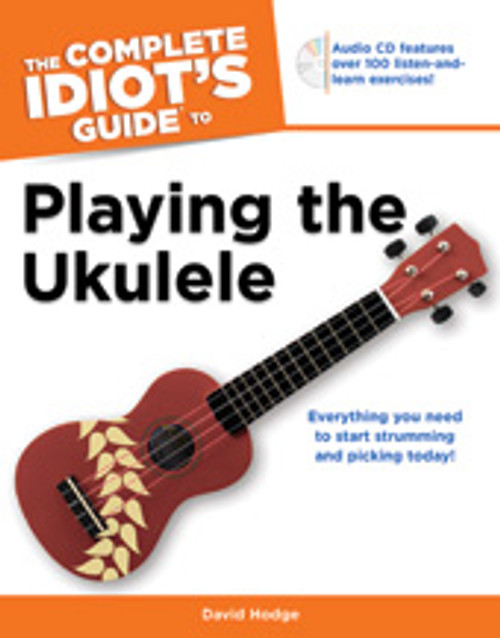 The Complete Idiot's Guide to Playing the Ukulele [Alf:74-1615641857]