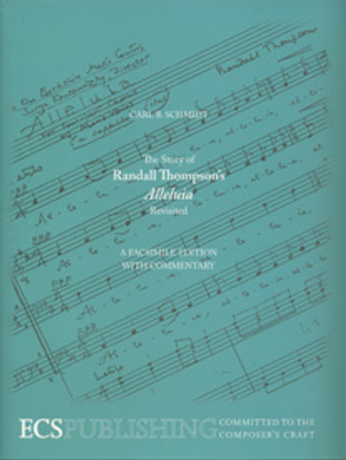 """Schmidt, The Story of Randall Thompson's """"Alleluia"""" Revisited: A Facsimile Edition with Commentary [ECS:7524]"""