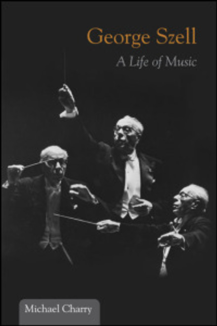 Charry - George Szell: A Life of Music (Music in American Life) [UIL:978-0252036163]