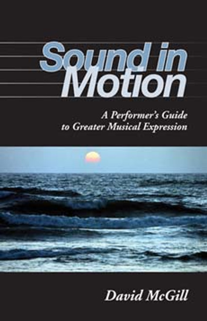 McGill - Sound in Motion: A Performer's Guide to Greater Musical Expression [IUP:978-0253219268]