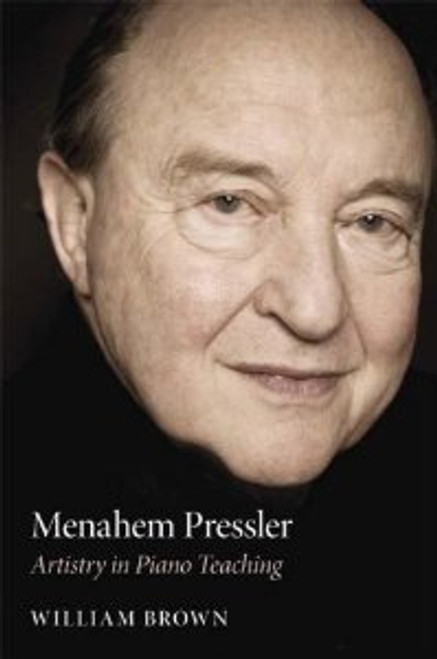 Brown - Menahem Pressler: Artistry in Piano Teaching [IUP:978-0253352415]
