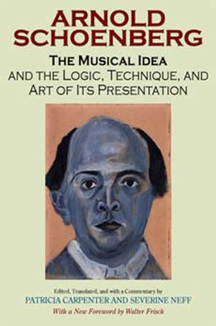 Schoenberg - The Musical Idea and the Logic, Technique, and Art of Its Presentation [IUP:978-0253218353]