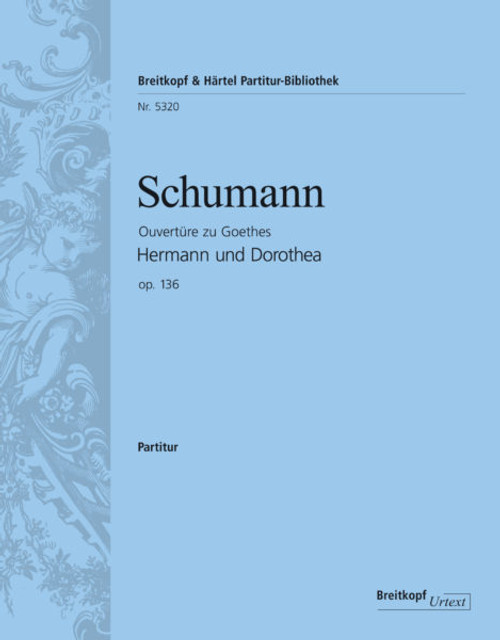 "Schumann, Overture to Goethe's ""Hermann and Dorothea,"" op. 136 [Breit:PB5548]"