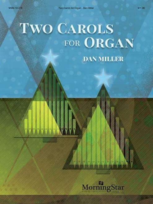 Miller, Two Carols for Organ [MSM:10-218]