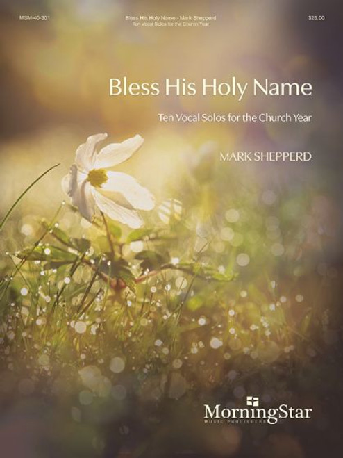 Shepperd, Bless His Holy Name: Ten Vocal Solos for the Church Year [MSM:40-301]
