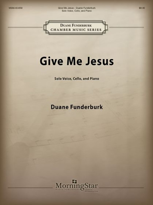 Funderburk, Give Me Jesus [MSM:40-650]
