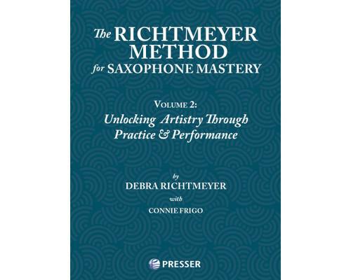 The Richtmeyer Method for Saxophone Mastery, Vol. 2: Unlocking Artistry Through Practice & Performance [Press:414-41234]