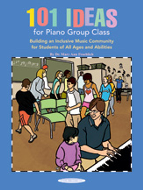 101 Ideas for Piano Group Class: Building an Inclusive Music Community for Students of All Ages and Abilities [Alf:00-40250]