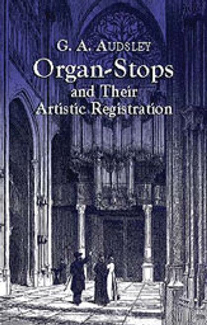 Audsley, Organ Stops and Their Artistic Registration [Dov:06-424235]