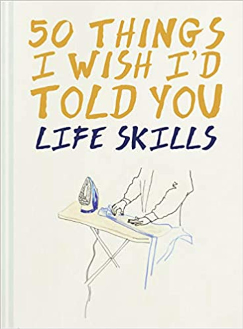 50 Things I Wish I'd Told You: Life Skills  - (Hardcover)