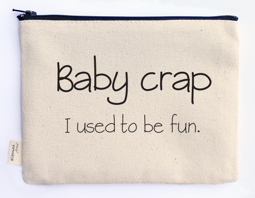 Baby crap, I used to be fun (zipper pouch)
