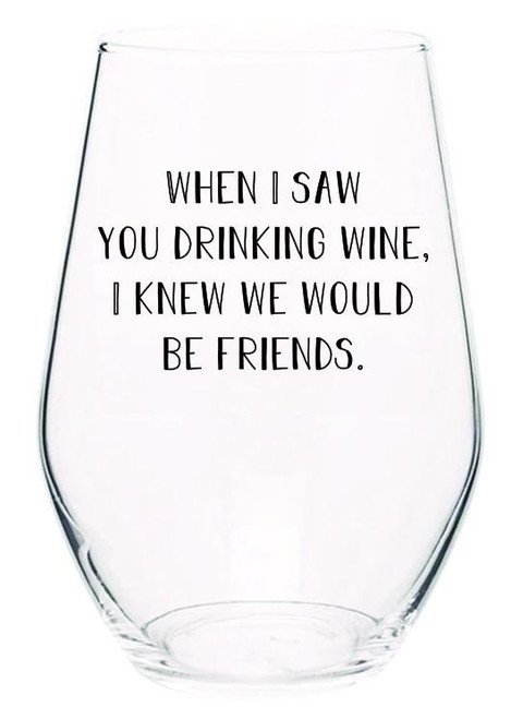 When I saw you drinking wine I knew we would be friends (wine glass)