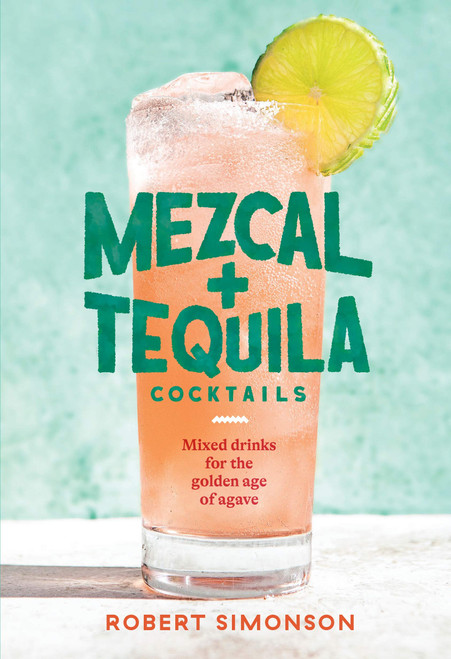 Mezcal and Tequila Cocktails - (Hardcover)