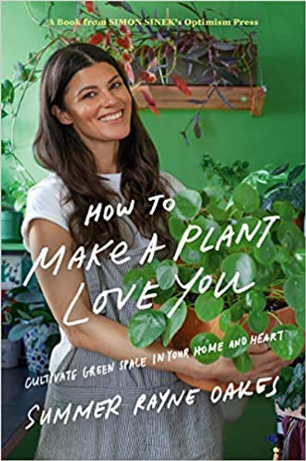 How to Make a Plant Love You: Cultivate Green Space in Your Home and Heart  - (Hardcover)