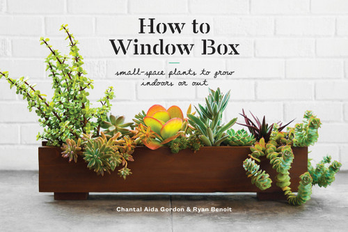 How to Window Box: Small-Space Plants to Grow Indoors or Out  - (Hardcover)