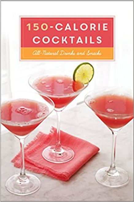 150-Calorie Cocktails - All-Natural Drinks and Snacks: A Recipe Book  - (Hardcover)