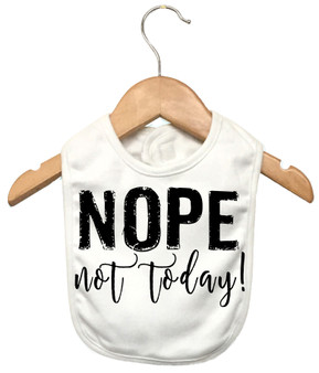 Nope Not Today! Bib