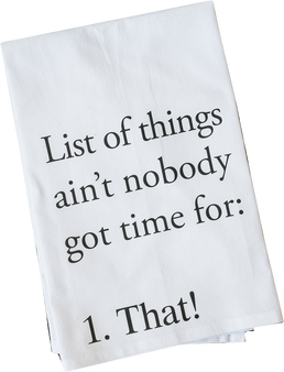 List of things ain't nobody got time for
