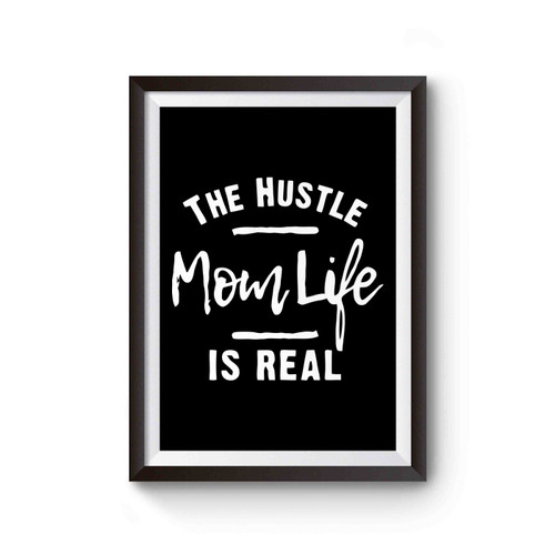 The Hustle Is Real Mom Life Inspired Poster