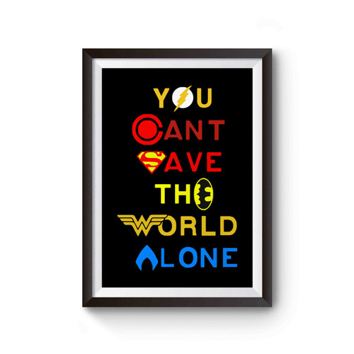 You Can't Save The World Alone Justice League Poster