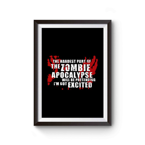 Zombie Apocalypse Hardest Part Is Being Excited The Walking Dead Dixon Poster