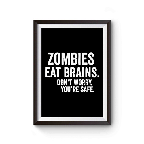 Zombies Eat Brains Don't Worry You're Safe Poster