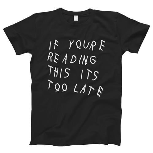Drake Quote If You Read This Men T Shirt