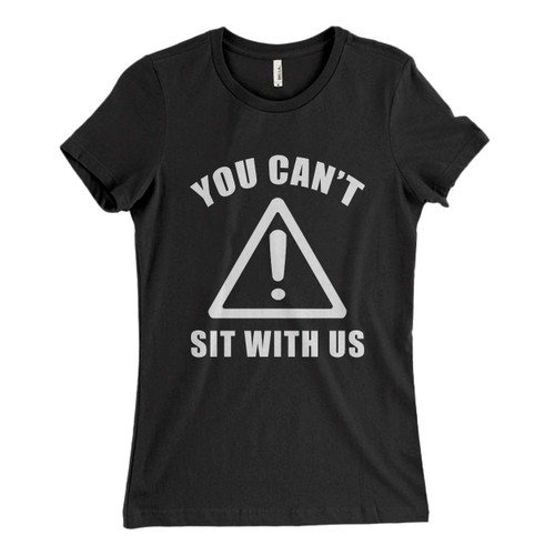 These are You Cant Sit With Us Inspired Women T Shirt that are cute tied to the side or paired with a cardigan or jacket for a more styled look. So comfy and classic, they are sure to make your vacation extra magical.
