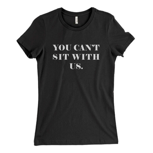 These are You Cant Sit With Us Mock Women T Shirt that are cute tied to the side or paired with a cardigan or jacket for a more styled look. So comfy and classic, they are sure to make your vacation extra magical.