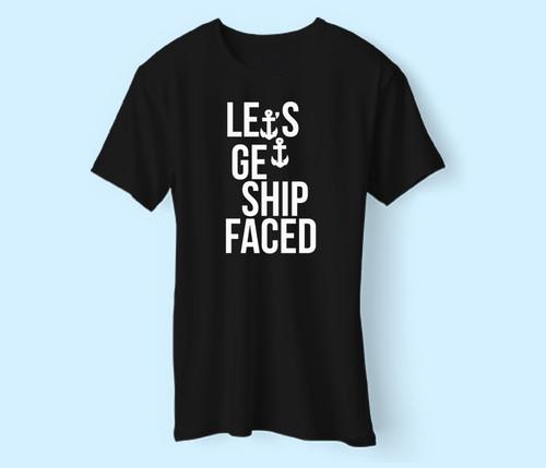 Lets Get Ship Faced Men T Shirt
