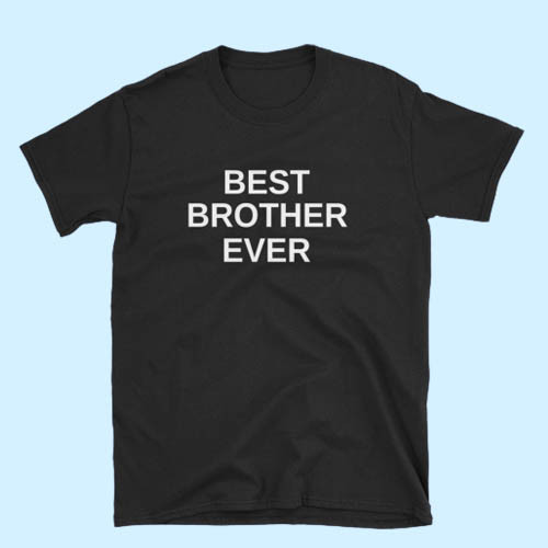 Best Brother Ever Best Men T Shirt