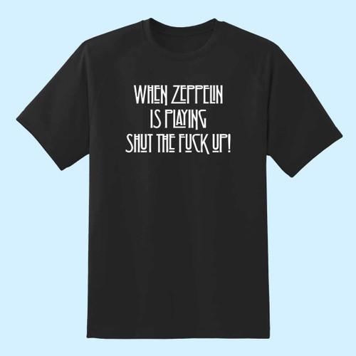 When Zeppelin Is Playing Shut The Fuck Up Best Men T Shirt