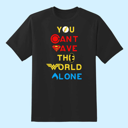You Cant Save The World Alone Best Men T Shirt