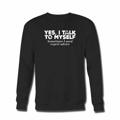 Your Yes I Talk To Myself Sometimes I Need Expert Advice Crewneck Sweatshirt just got an update. This super comfortable and lighter weight crewneck will become your favorite go-to sweatshirt. The cozy spandex cuffs and waistband make this pill-resistant sweatshirt a fan favorite.And your group will look and feel their best in this premium ringspun cotton crew.