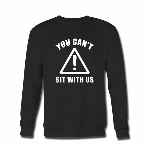 Your You Cant Sit With Us Inspired Crewneck Sweatshirt just got an update. This super comfortable and lighter weight crewneck will become your favorite go-to sweatshirt. The cozy spandex cuffs and waistband make this pill-resistant sweatshirt a fan favorite.And your group will look and feel their best in this premium ringspun cotton crew.