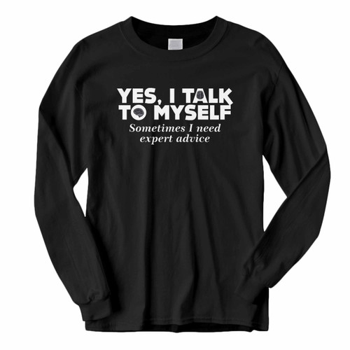 This classic fit Yes I Talk To Myself Sometimes I Need Expert Advice Long Sleeve Shirt is casually elegant and very comfortable. With fine quality print to make one stand out, it's a perfect fit for every occasion.