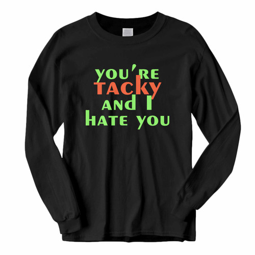 This classic fit You Are Tacky And I Hate You Long Sleeve Shirt is casually elegant and very comfortable. With fine quality print to make one stand out, it's a perfect fit for every occasion.