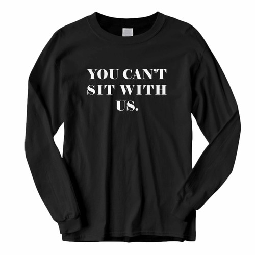 This classic fit You Cant Sit With Us Mock Long Sleeve Shirt is casually elegant and very comfortable. With fine quality print to make one stand out, it's a perfect fit for every occasion.