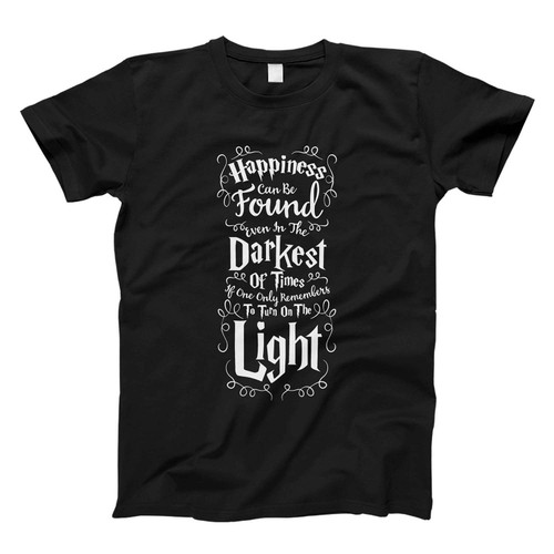 Happiness Can Be Found Even In The Darkest Of Times Fresh Men T Shirt