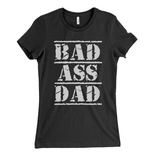 These are bad ass dad Fresh Women T Shirt that are cute tied to the side or paired with a cardigan or jacket for a more styled look. So comfy and classic, they are sure to make your vacation extra magical.